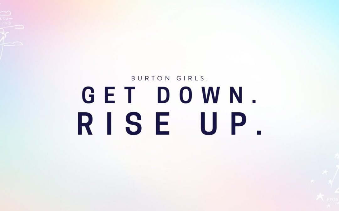 Burton Girls : Get Down. Rise Up.