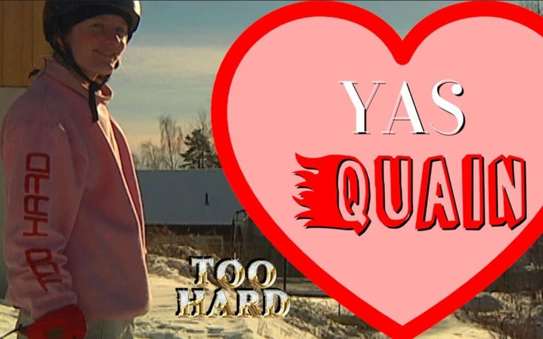 Too Hard: YAS QUAIN