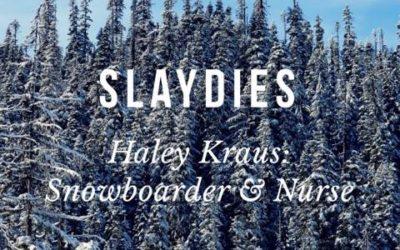 SLAYDIES:: Haley Kraus – Snowboarder & Nurse