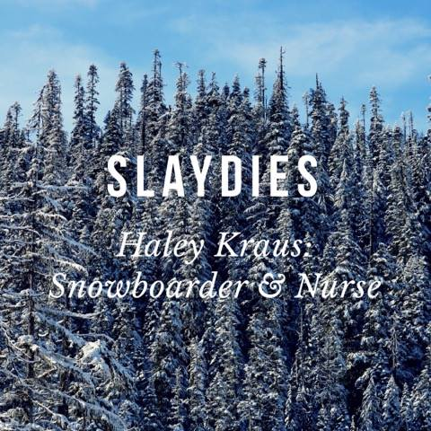 SLAYDIES:: Haley Kraus – Snowboarder & Nurse