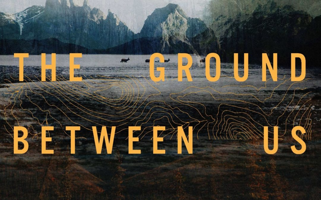 The Ground Between Us
